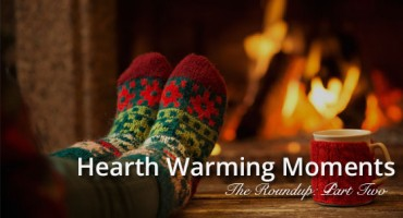Our Hearth Warming Moments: Roundup Part Two